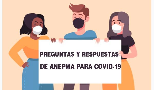 PREGUNTAS Y RESPUESTAS DE ANEPMA PARA COVID-19