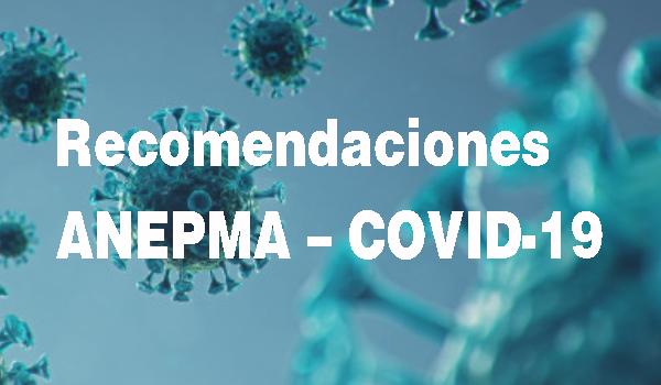 Recomendaciones ANEPMA – COVID-19